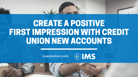 Create A Positive first Impression With Credit Union New Accounts